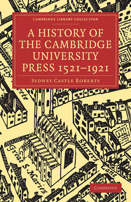 A History of the Cambridge University Press 1521-1921 - Cambridge Library Collection - History of Printing, Publishing and Libraries (Paperback)