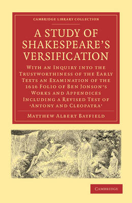 Cambridge Library Collection - Shakespeare and Renaissance Drama: A Study of Shakespeare's Versification: With an Inquiry into the Trustworthiness of the Early Texts an Examination of the 1616 Folio of Ben Jonson's Works and Appendices including a Revised Test of 'Antony and Cleopatra' (Paperback)