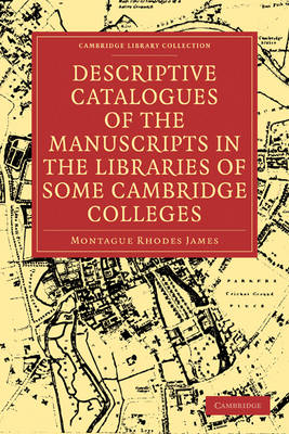 Descriptive Catalogues of the Manuscripts in the Libraries of some Cambridge Colleges - Cambridge Library Collection - History of Printing, Publishing and Libraries (Paperback)