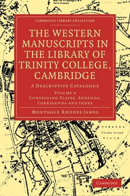 The Western Manuscripts in the Library of Trinity College, Cambridge: A Descriptive Catalogue - Cambridge Library Collection - History of Printing, Publishing and Libraries Volume 4 (Paperback)