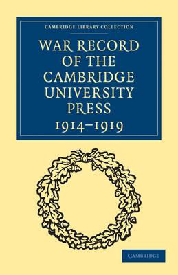 War Record of the Cambridge University Press 1914-1919 - Cambridge Library Collection - Cambridge (Paperback)