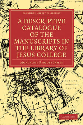 A Descriptive Catalogue of the Manuscripts in the Library of Jesus College - Cambridge Library Collection - History of Printing, Publishing and Libraries (Paperback)