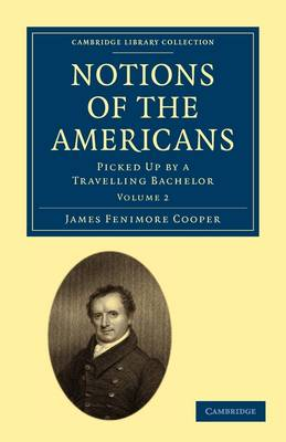 Notions of the Americans 2 Volume Paperback Set Notions of the Americans: Volume 2 - Cambridge Library Collection - North American History (Paperback)