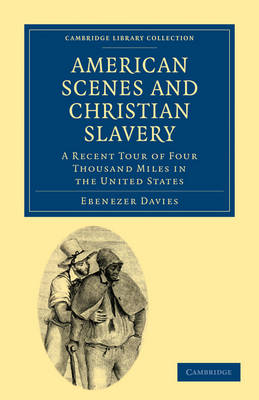 Cambridge Library Collection - North American History: American Scenes and Christian Slavery: A Recent Tour of Four Thousand Miles in the United States (Paperback)