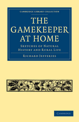 Cambridge Library Collection - British and Irish History, 19th Century: The Gamekeeper at Home: Sketches of Natural History and Rural Life (Paperback)