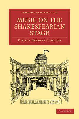 Cambridge Library Collection - Shakespeare and Renaissance Drama: Music on the Shakespearian Stage (Paperback)