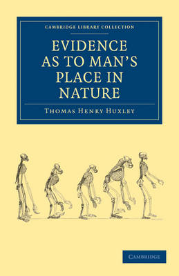 Evidence as to Man's Place in Nature - Cambridge Library Collection - Darwin, Evolution and Genetics (Paperback)