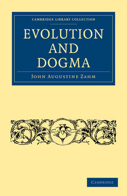 Evolution and Dogma - Cambridge Library Collection - Science and Religion (Paperback)