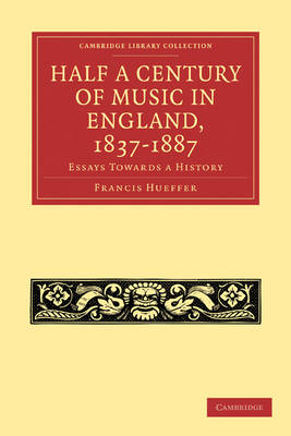 Half a Century of Music in England, 1837-1887: Essays Towards a History - Cambridge Library Collection - Music (Paperback)