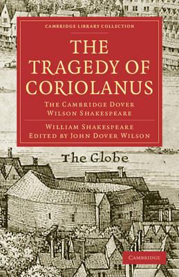 The Tragedy of Coriolanus: The Cambridge Dover Wilson Shakespeare - Cambridge Library Collection - Shakespeare and Renaissance Drama (Paperback)