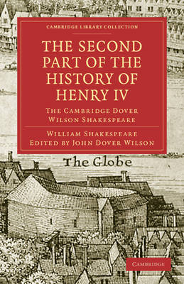 The Second Part of the History of Henry IV, Part 2: The Cambridge Dover Wilson Shakespeare - Cambridge Library Collection - Shakespeare and Renaissance Drama (Paperback)