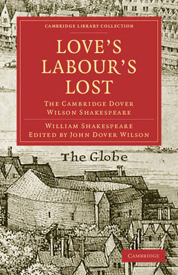 Love's Labours Lost: The Cambridge Dover Wilson Shakespeare - Cambridge Library Collection - Shakespeare and Renaissance Drama (Paperback)