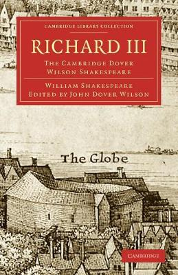 Richard III: The Cambridge Dover Wilson Shakespeare - Cambridge Library Collection - Shakespeare and Renaissance Drama (Paperback)