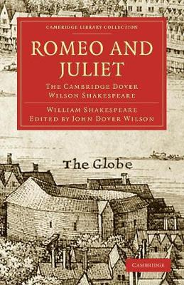 Romeo and Juliet: The Cambridge Dover Wilson Shakespeare - Cambridge Library Collection - Shakespeare and Renaissance Drama (Paperback)