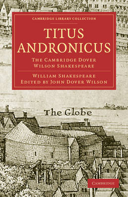 Titus Andronicus: The Cambridge Dover Wilson Shakespeare - Cambridge Library Collection - Shakespeare and Renaissance Drama (Paperback)