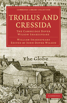 Troilus and Cressida: The Cambridge Dover Wilson Shakespeare - Cambridge Library Collection - Shakespeare and Renaissance Drama (Paperback)