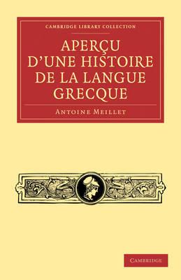 Cambridge Library Collection - Linguistics: Apercu d'une histoire de la langue grecque (Paperback)