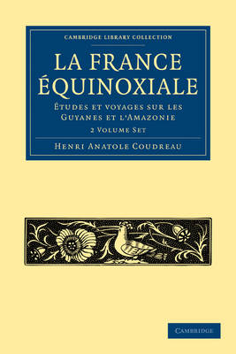Cambridge Library Collection - Linguistics: La France Equinoxiale 2 Volume Paperback Set: Etudes et voyages a travers sur les Guyanes et l'Amazonie