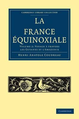 La France Equinoxiale - Cambridge Library Collection - Linguistics (Paperback)