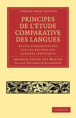 Principes de l'etude comparative des langues: Suivis d'observations sur les racines des langues semitiques - Cambridge Library Collection - Linguistics (Paperback)