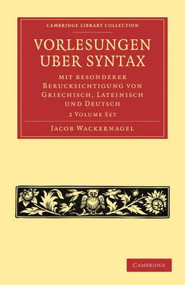 Cambridge Library Collection - Linguistics: Vorlesungen uber Syntax: mit besonderer Berucksichtigung von Griechisch, Lateinisch und Deutsch 2 Volume Paperback Set