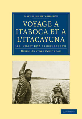 Voyage ... Itaboca et ... l'Itacayuna: 1er juillet 1897-11 octobre 1897 - Cambridge Library Collection - Linguistics (Paperback)