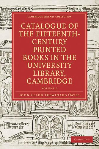 Catalogue of the Fifteenth-century Printed Books in the University Library, Cambridge: Volume 2: v. 2 - Cambridge Library Collection - Printing and Publishing History (Paperback)
