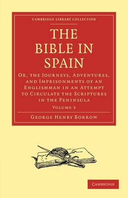 The Bible in Spain: Or, the Journeys, Adventures, and Imprisonments of an Englishman in an Attempt to Circulate the Scriptures in the Peninsula - Cambridge Library Collection - Religion Volume 2 (Paperback)