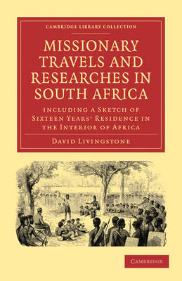 Missionary Travels and Researches in South Africa: including a Sketch of Sixteen Years' Residence in the Interior of Africa - Cambridge Library Collection - Religion (Paperback)