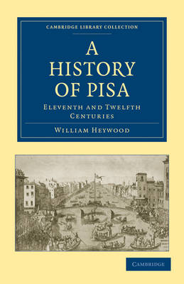 A History of Pisa: Eleventh and Twelfth Centuries - Cambridge Library Collection - Medieval History (Paperback)