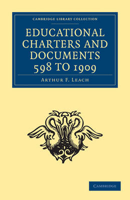 Educational Charters and Documents 598 to 1909 - Cambridge Library Collection - Education (Paperback)