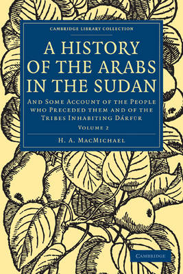 A History of the Arabs in the Sudan: And Some Account of the People who Preceded them and of the Tribes Inhabiting Darfur - Cambridge Library Collection - African Studies Volume 1 (Paperback)