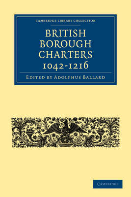 British Borough Charters 1042-1216 - Cambridge Library Collection - Medieval History (Paperback)