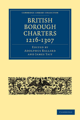 Cambridge Library Collection - Medieval History: British Borough Charters 1216-1307 (Paperback)