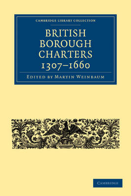 Cambridge Library Collection - Medieval History: British Borough Charters 1307-1660 (Paperback)