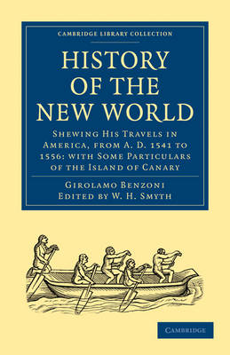 History of the New World: Shewing His Travels in America, from A.D. 1541 to 1556: with Some Particulars of the Island of Canary - Cambridge Library Collection - Hakluyt First Series (Paperback)