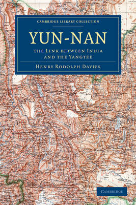 Yun-nan: The Link Between India and the Yangtze - Cambridge Library Collection - Travel and Exploration in Asia (Paperback)