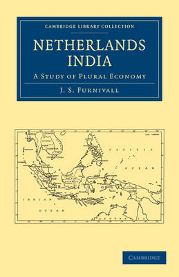 Netherlands India: A Study of Plural Economy - Cambridge Library Collection - East and South-East Asian History (Paperback)