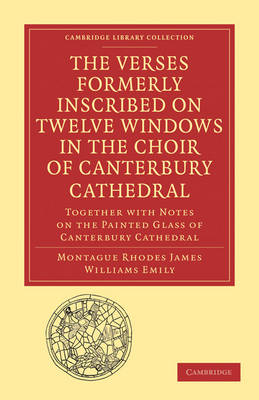 The Verses Formerly Inscribed on Twelve Windows in the Choir of Canterbury Cathedral: Reprinted, from the Manuscript, with Introduction and Notes - Cambridge Library Collection - Medieval History (Paperback)