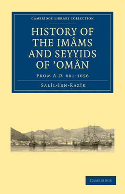 History of the Imams and Seyyids of `Oman: From A.D. 661-1856 - Cambridge Library Collection - Hakluyt First Series (Paperback)