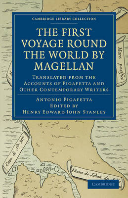 First Voyage Round the World by Magellan: Translated from the Accounts of Pigafetta and Other Contemporary Writers - Cambridge Library Collection - Hakluyt First Series (Paperback)
