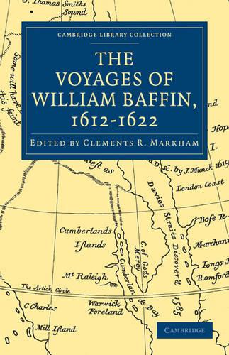 Cambridge Library Collection - Hakluyt First Series: Voyages of William Baffin, 1612-1622 (Paperback)