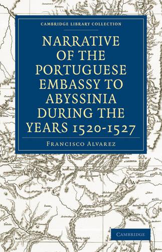 Cambridge Library Collection - Hakluyt First Series: Narrative of the Portuguese Embassy to Abyssinia During the Years 1520-1527 (Paperback)