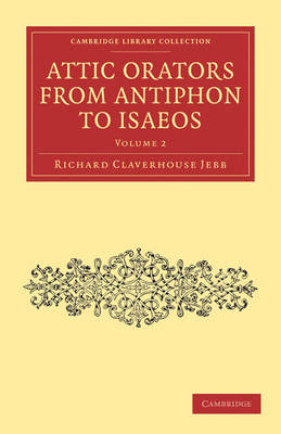 Attic Orators from Antiphon to Isaeos 2 Volume Paperback Set Attic Orators from Antiphon to Isaeos: Volume 1 - Cambridge Library Collection - Classics (Paperback)