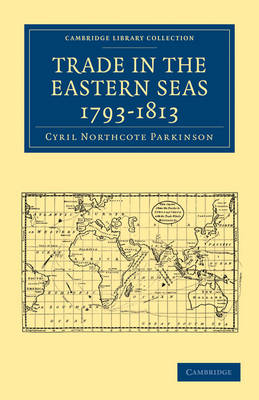 Trade in the Eastern Seas 1793-1813 - Cambridge Library Collection - South Asian History (Paperback)
