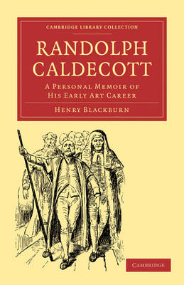 Randolph Caldecott: A Personal Memoir of his Early Art Career - Cambridge Library Collection - History of Printing, Publishing and Libraries (Paperback)
