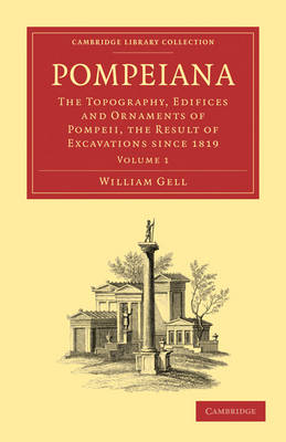 Pompeiana: The Topography, Edifices and Ornaments of Pompeii, the Result of Excavations Since 1819 - Cambridge Library Collection - Classics Volume 1 (Paperback)