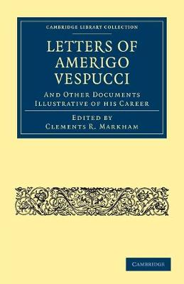 Letters of Amerigo Vespucci, and Other Documents Illustrative of his Career - Cambridge Library Collection - Hakluyt First Series (Paperback)