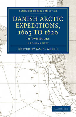 Danish Arctic Expeditions, 1605 to 1620 2 Volume Paperback Set: In Two Books - Cambridge Library Collection - Hakluyt First Series