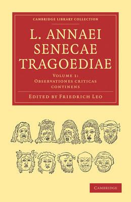 L. Annaei Senecae Tragoediae - Cambridge Library Collection - Classics (Paperback)